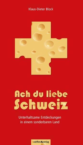 Ach du liebe Schweiz - Unterhaltsame Entdeckungen in einem sonderbaren Land