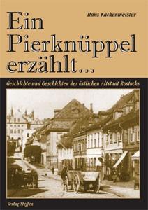 Ein Pierknüppel erzählt... - Geschichte und Geschichten der östlichen Altstadt Rostocks
