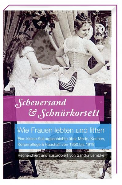 Scheuersand & Schnürkorsett. Wie Frauen lebten und litten